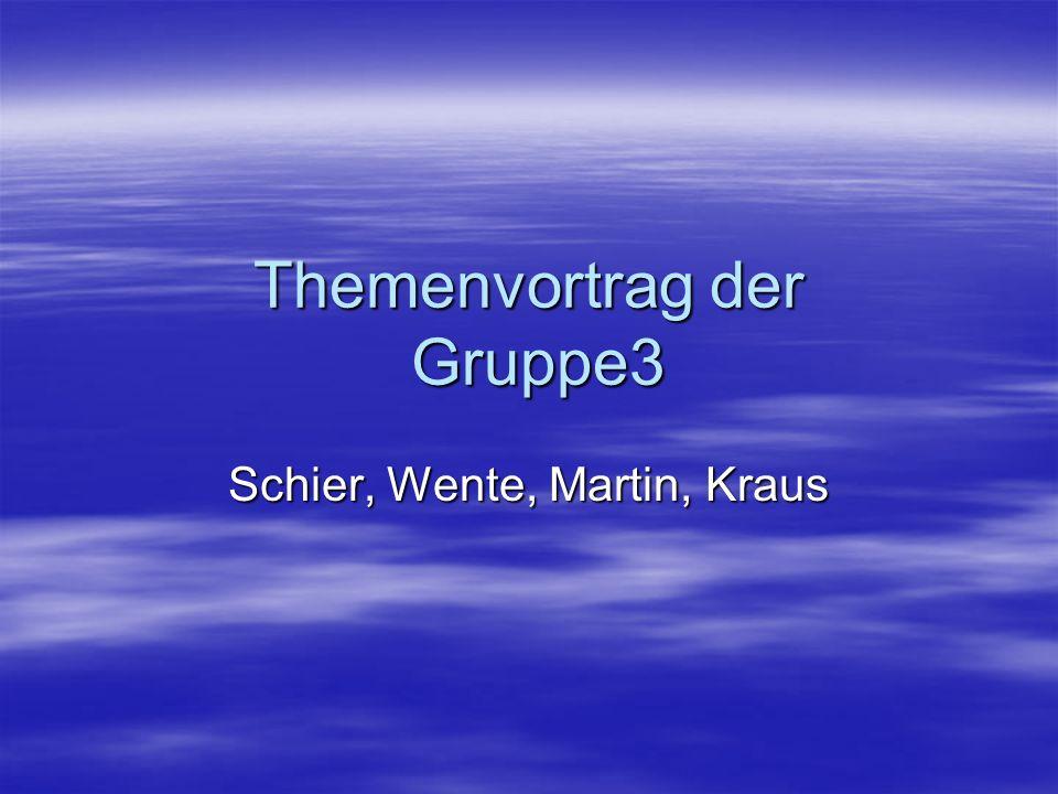 Themenvortrag der Gruppe3 Schier, Wente, Martin, Kraus