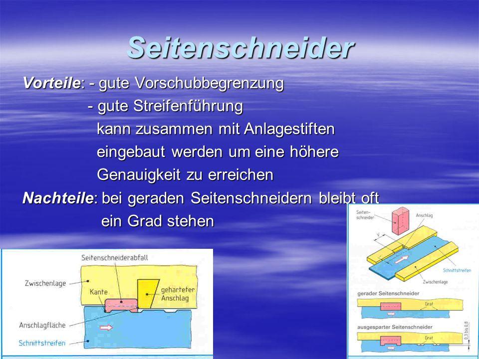 Seitenschneider Vorteile: - gute Vorschubbegrenzung - gute Streifenführung - gute Streifenführung kann zusammen mit Anlagestiften kann zusammen mit An