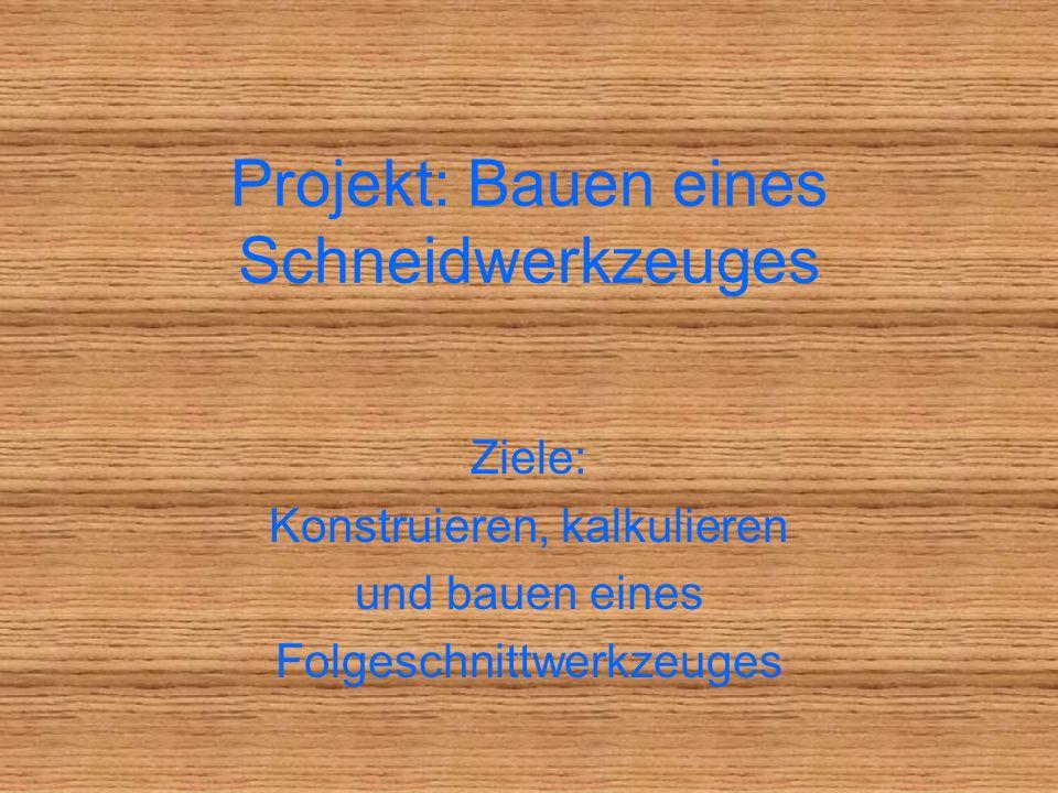 Projekt: Bauen eines Schneidwerkzeuges Ziele: Konstruieren, kalkulieren und bauen eines Folgeschnittwerkzeuges