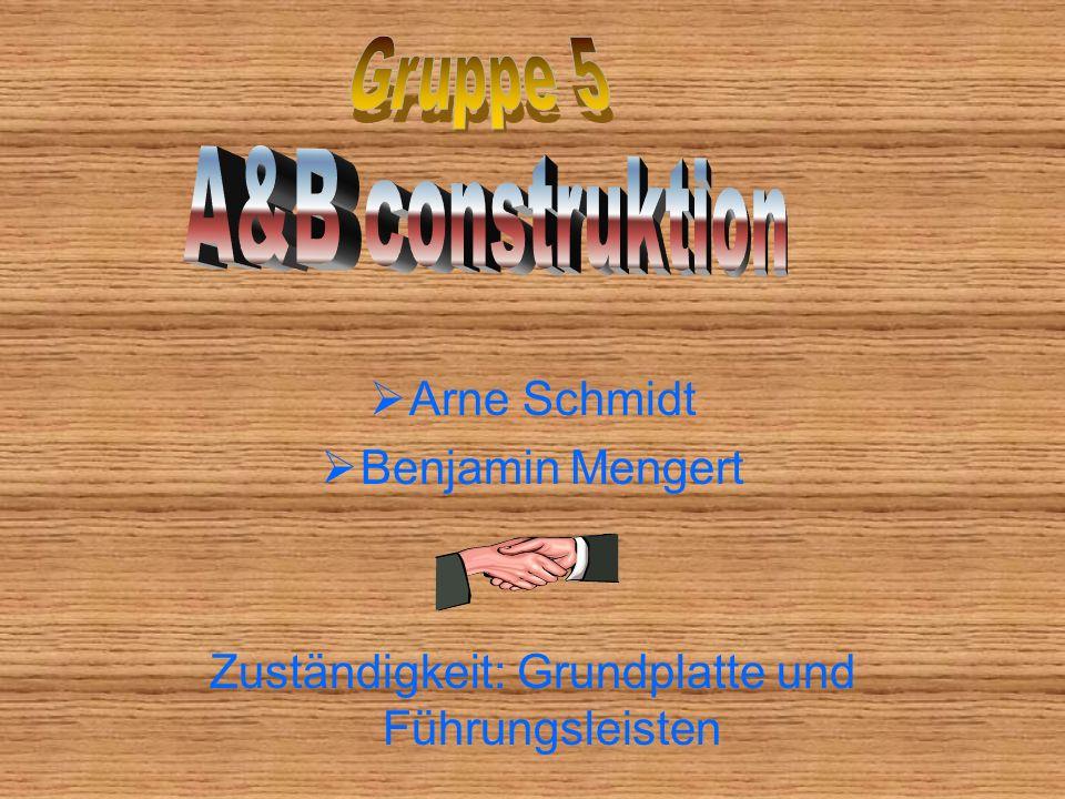 Arne Schmidt Benjamin Mengert Zuständigkeit: Grundplatte und Führungsleisten
