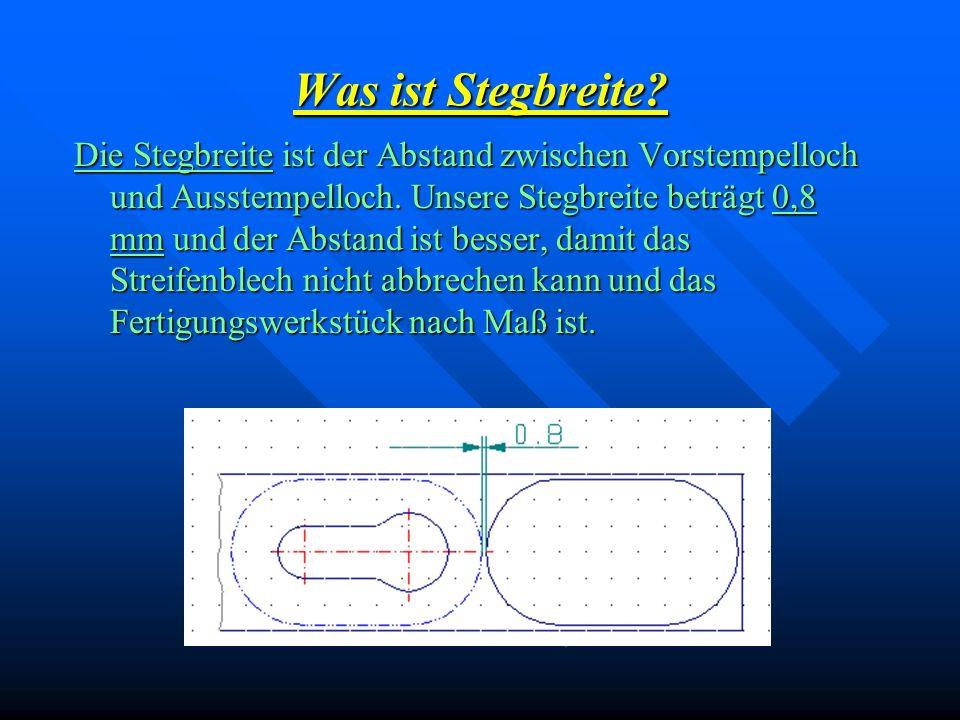 Was ist Stegbreite? Die Stegbreite ist der Abstand zwischen Vorstempelloch und Ausstempelloch. Unsere Stegbreite beträgt 0,8 mm und der Abstand ist be