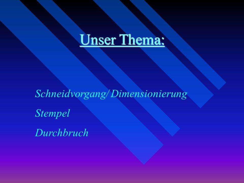 Unser Thema: Schneidvorgang/ Dimensionierung Stempel Durchbruch