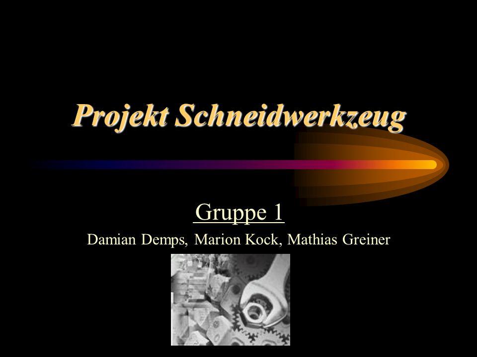 Projekt Schneidwerkzeug Gruppe 1 Damian Demps, Marion Kock, Mathias Greiner