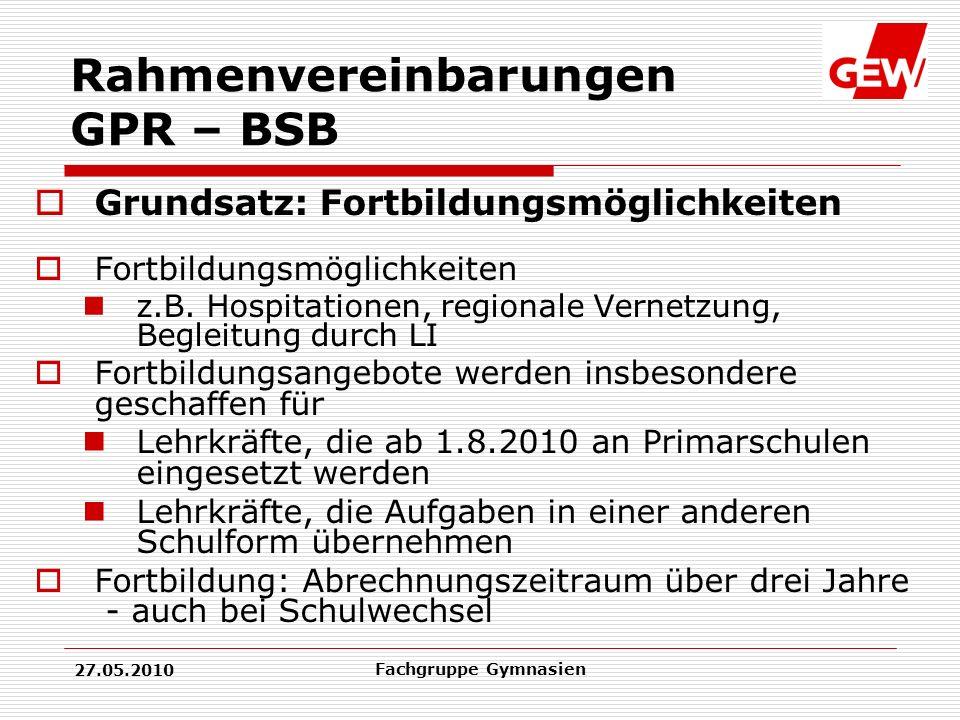27.05.2010 Fachgruppe Gymnasien Rahmenvereinbarungen GPR – BSB Grundsatz: Fortbildungsmöglichkeiten Fortbildungsmöglichkeiten z.B.