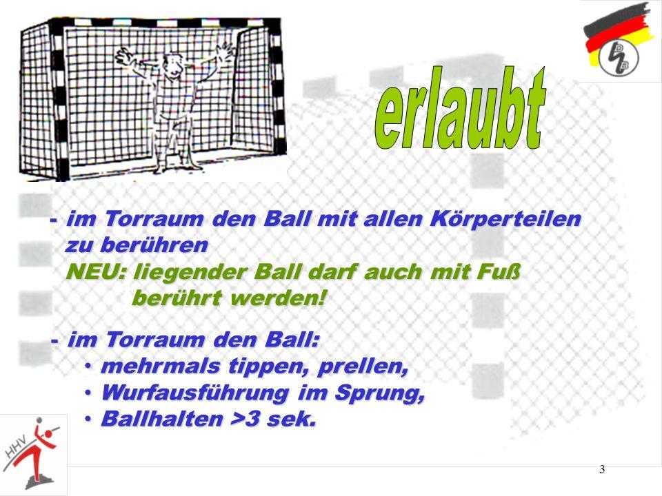 3 - im Torraum den Ball mit allen Körperteilen zu berühren NEU: liegender Ball darf auch mit Fuß berührt werden! - im Torraum den Ball: mehrmals tippe