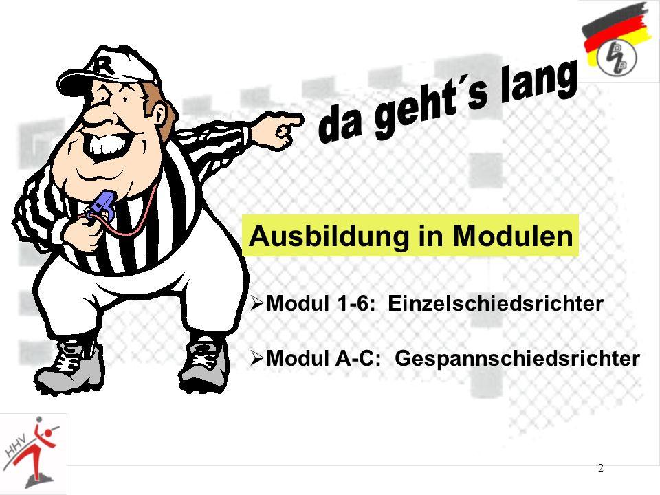 2 Ausbildung in Modulen Modul 1-6: Einzelschiedsrichter Modul A-C: Gespannschiedsrichter
