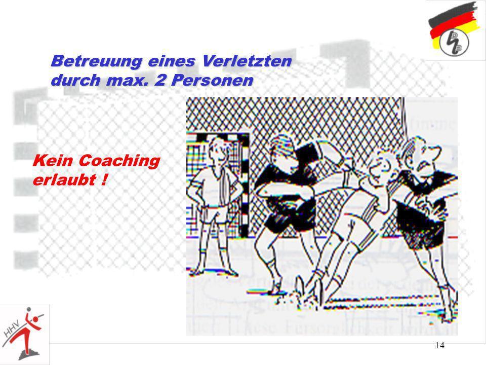 14 Betreuung eines Verletzten durch max. 2 Personen Kein Coaching erlaubt !