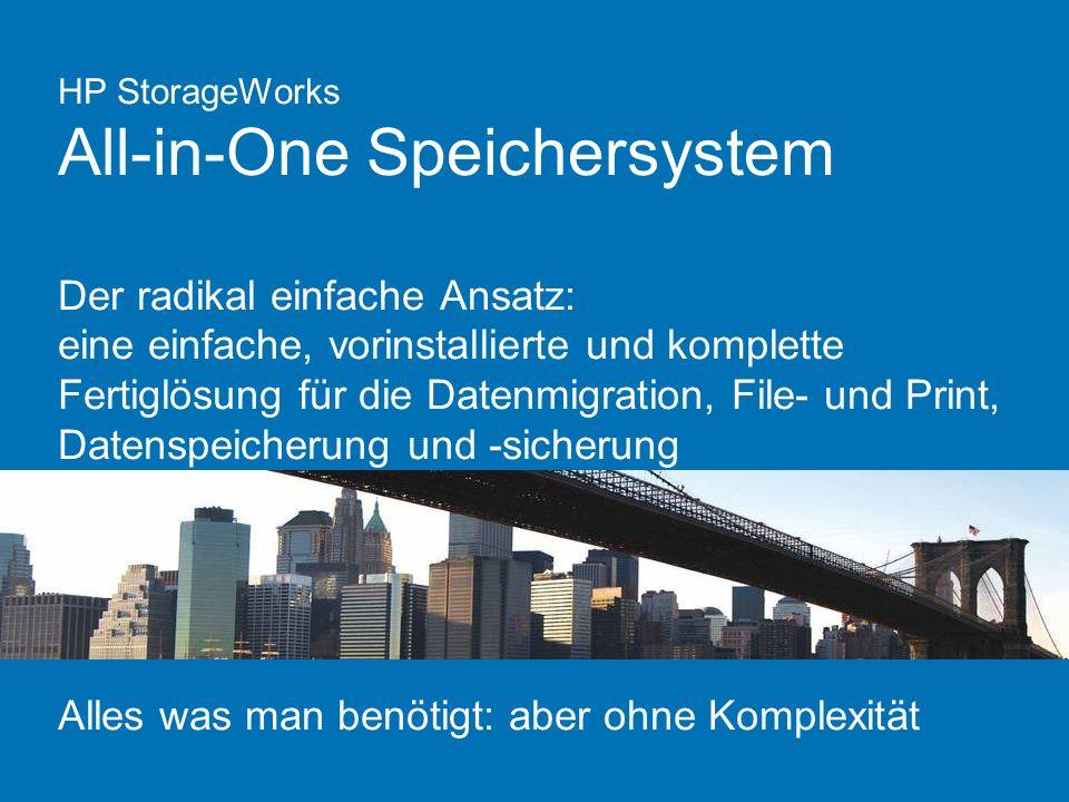 HP StorageWorks All-in-One Speichersystem Der radikal einfache Ansatz: eine einfache, vorinstallierte und komplette Fertiglösung für die Datenmigratio