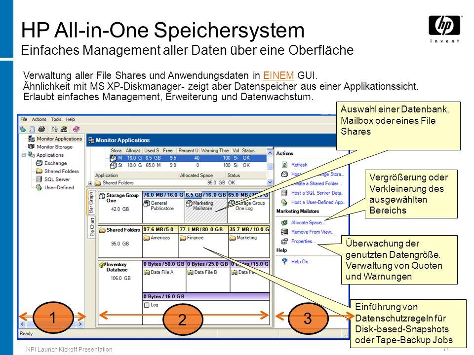 NPI Launch Kickoff Presentation 17 Verwaltung aller File Shares und Anwendungsdaten in EINEM GUI. Ähnlichkeit mit MS XP-Diskmanager- zeigt aber Datens