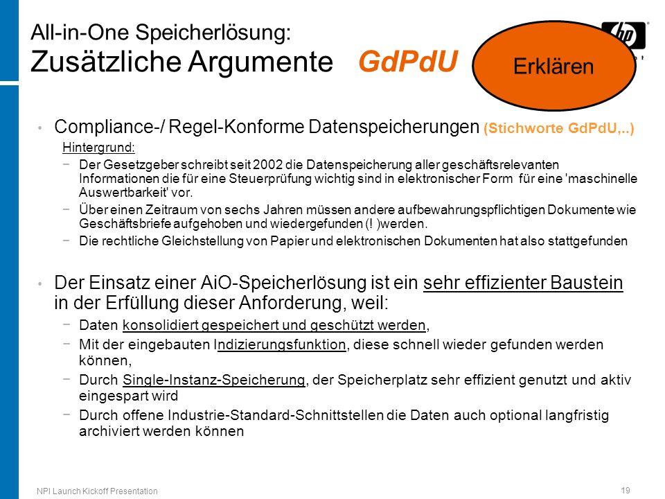 NPI Launch Kickoff Presentation 19 Compliance-/ Regel-Konforme Datenspeicherungen (Stichworte GdPdU,..) Hintergrund: Der Gesetzgeber schreibt seit 200