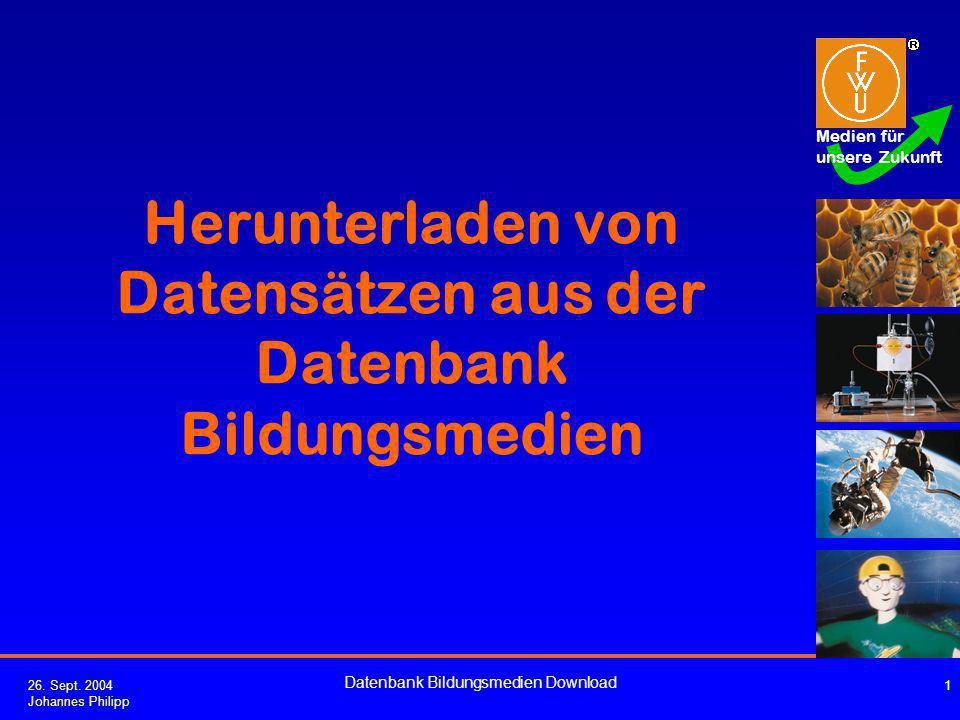 Medien für unsere Zukunft 26.Sept. 2004 Johannes Philipp Datenbank Bildungsmedien Download 2 1.