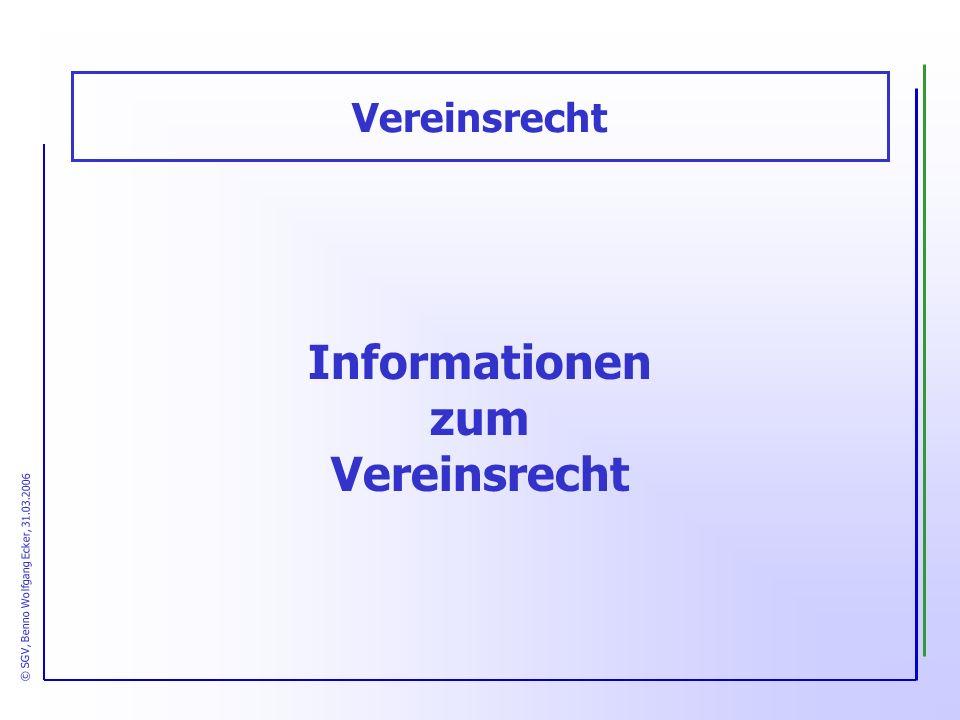 Vereinsrecht Informationen zum Vereinsrecht © SGV, Benno Wolfgang Ecker, 31.03.2006