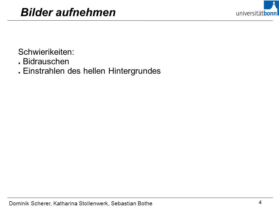 Bilder aufnehmen Dominik Scherer, Katharina Stollenwerk, Sebastian Bothe 4 Schwierikeiten: Bidrauschen Einstrahlen des hellen Hintergrundes