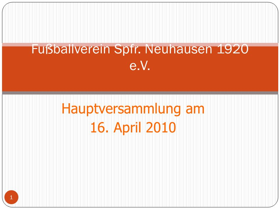 Hauptversammlung am 16. April 2010 1 Fußballverein Spfr. Neuhausen 1920 e.V.
