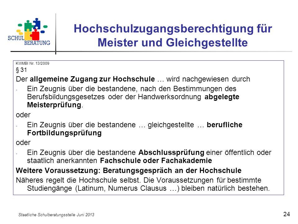 Staatliche Schulberatungsstelle Juni 2013 24 Hochschulzugangsberechtigung für Meister und Gleichgestellte KWMBI Nr. 13/2009 § 31 Der allgemeine Zugang
