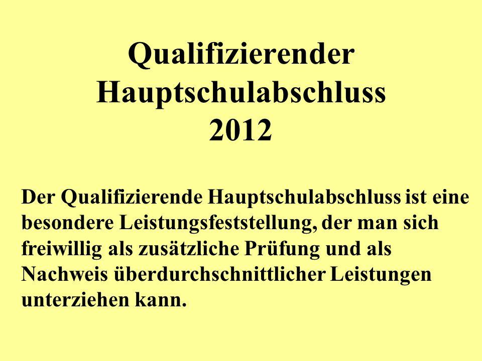 Qualifizierender Hauptschulabschluss 2012 Der Qualifizierende Hauptschulabschluss ist eine besondere Leistungsfeststellung, der man sich freiwillig al