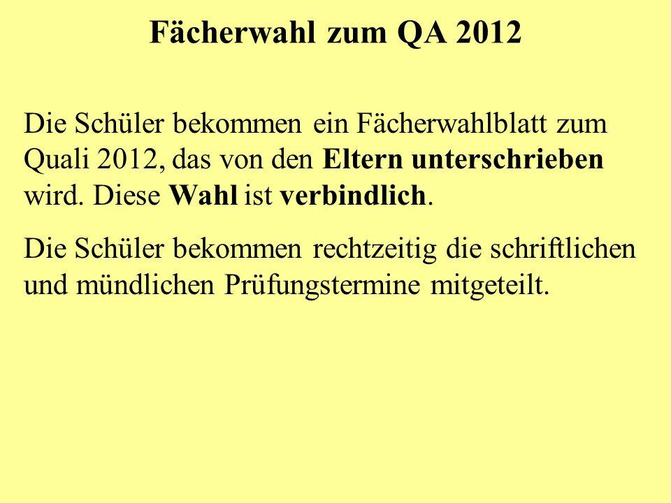 Fächerwahl zum QA 2012 Die Schüler bekommen ein Fächerwahlblatt zum Quali 2012, das von den Eltern unterschrieben wird. Diese Wahl ist verbindlich. Di