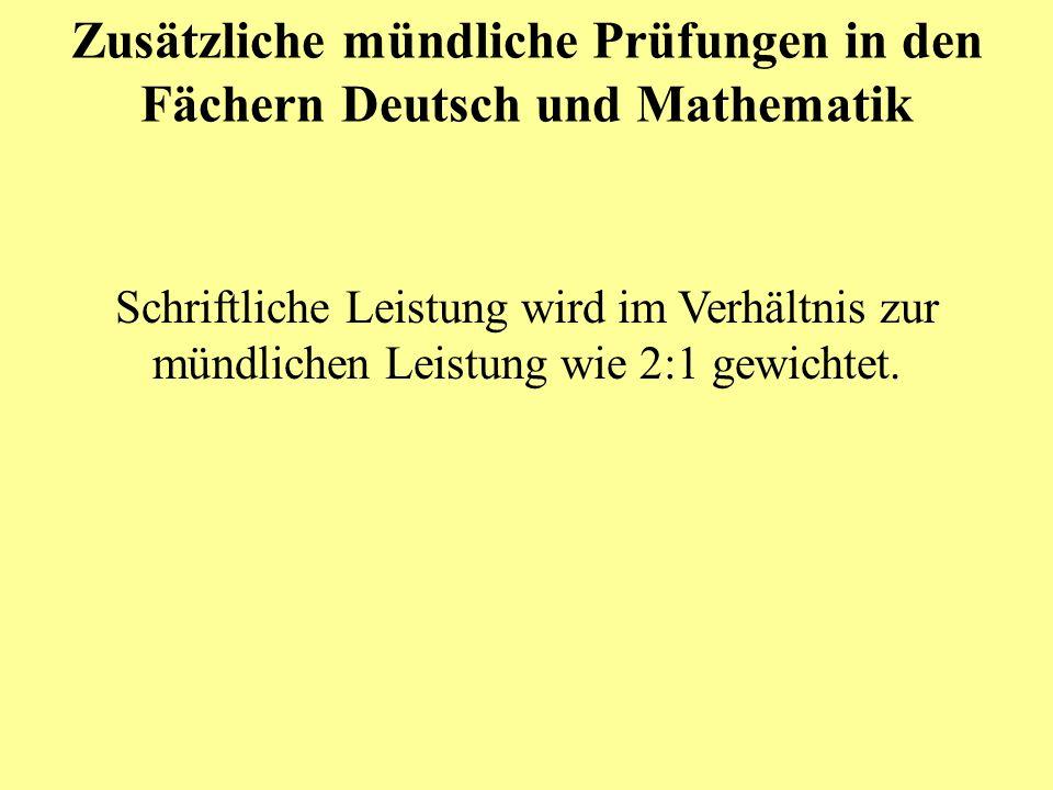Zusätzliche mündliche Prüfungen in den Fächern Deutsch und Mathematik Schriftliche Leistung wird im Verhältnis zur mündlichen Leistung wie 2:1 gewicht