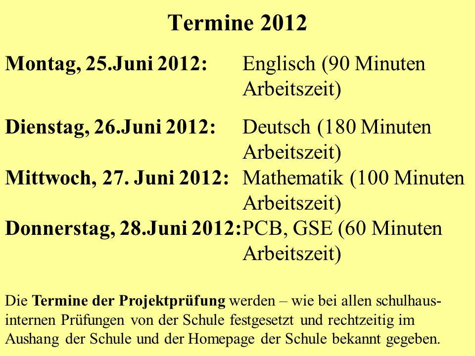Termine 2012 Montag, 25.Juni 2012:Englisch (90 Minuten Arbeitszeit) Dienstag, 26.Juni 2012:Deutsch (180 Minuten Arbeitszeit) Mittwoch, 27. Juni 2012:M