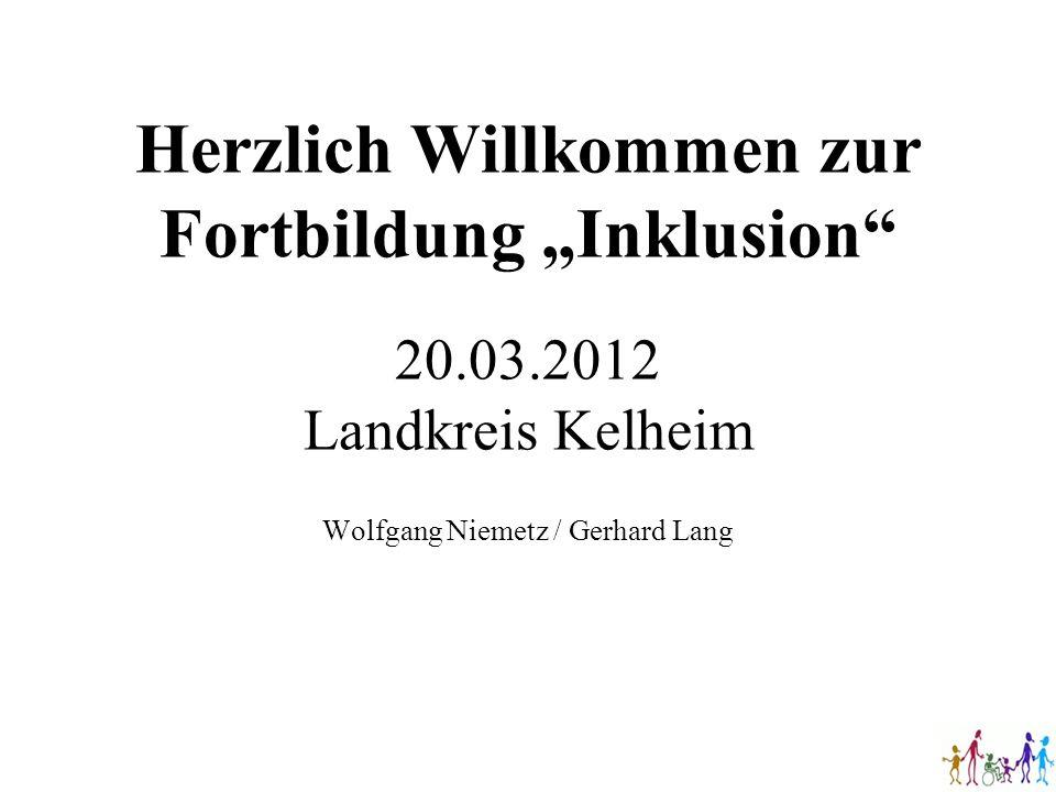 Herzlich Willkommen zur Fortbildung Inklusion 20.03.2012 Landkreis Kelheim Wolfgang Niemetz / Gerhard Lang