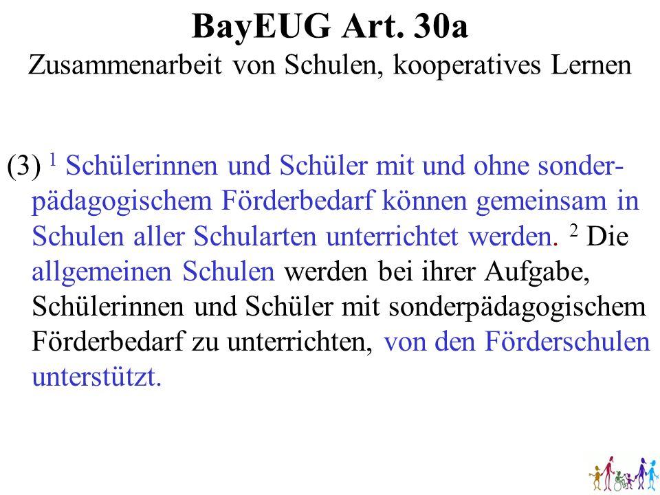 BayEUG Art. 30a Zusammenarbeit von Schulen, kooperatives Lernen (3) 1 Schülerinnen und Schüler mit und ohne sonder- pädagogischem Förderbedarf können
