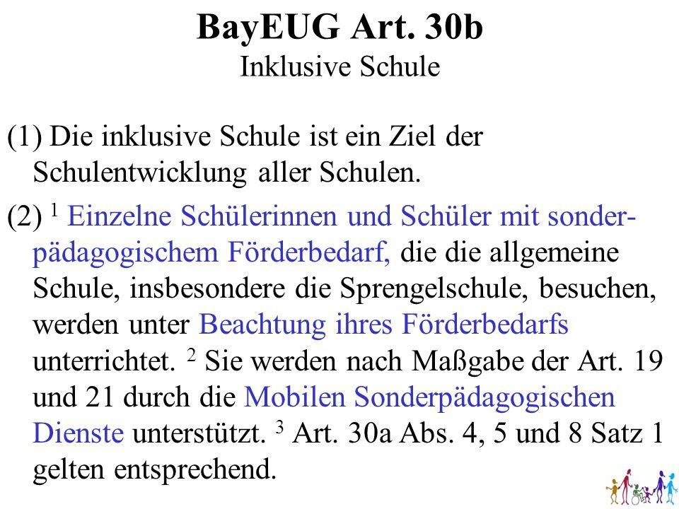 BayEUG Art. 30b Inklusive Schule (1) Die inklusive Schule ist ein Ziel der Schulentwicklung aller Schulen. (2) 1 Einzelne Schülerinnen und Schüler mit