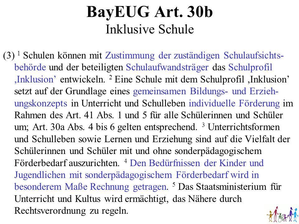 BayEUG Art. 30b Inklusive Schule (3) 1 Schulen können mit Zustimmung der zuständigen Schulaufsichts- behörde und der beteiligten Schulaufwandsträger d