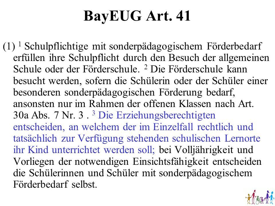 BayEUG Art. 41 (1) 1 Schulpflichtige mit sonderpädagogischem Förderbedarf erfüllen ihre Schulpflicht durch den Besuch der allgemeinen Schule oder der