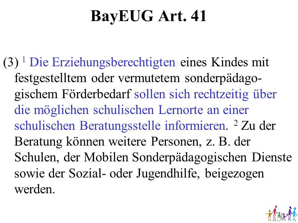 BayEUG Art. 41 (3) 1 Die Erziehungsberechtigten eines Kindes mit festgestelltem oder vermutetem sonderpädago- gischem Förderbedarf sollen sich rechtze