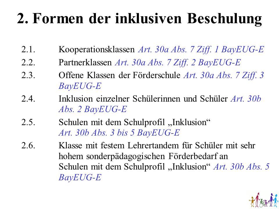 2. Formen der inklusiven Beschulung 2.1.Kooperationsklassen Art. 30a Abs. 7 Ziff. 1 BayEUG-E 2.2.Partnerklassen Art. 30a Abs. 7 Ziff. 2 BayEUG-E 2.3.O