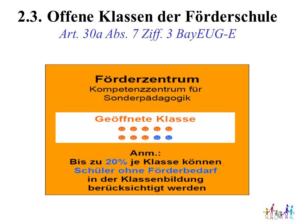 2.3.Offene Klassen der Förderschule Art. 30a Abs. 7 Ziff. 3 BayEUG-E