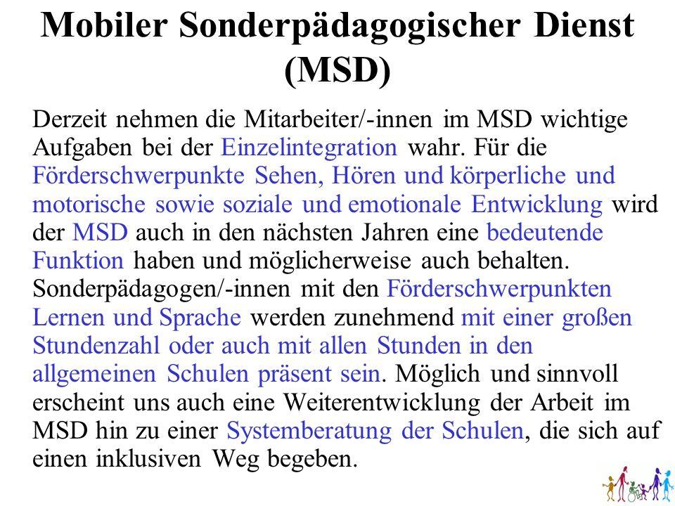 Mobiler Sonderpädagogischer Dienst (MSD) Derzeit nehmen die Mitarbeiter/-innen im MSD wichtige Aufgaben bei der Einzelintegration wahr. Für die Förder