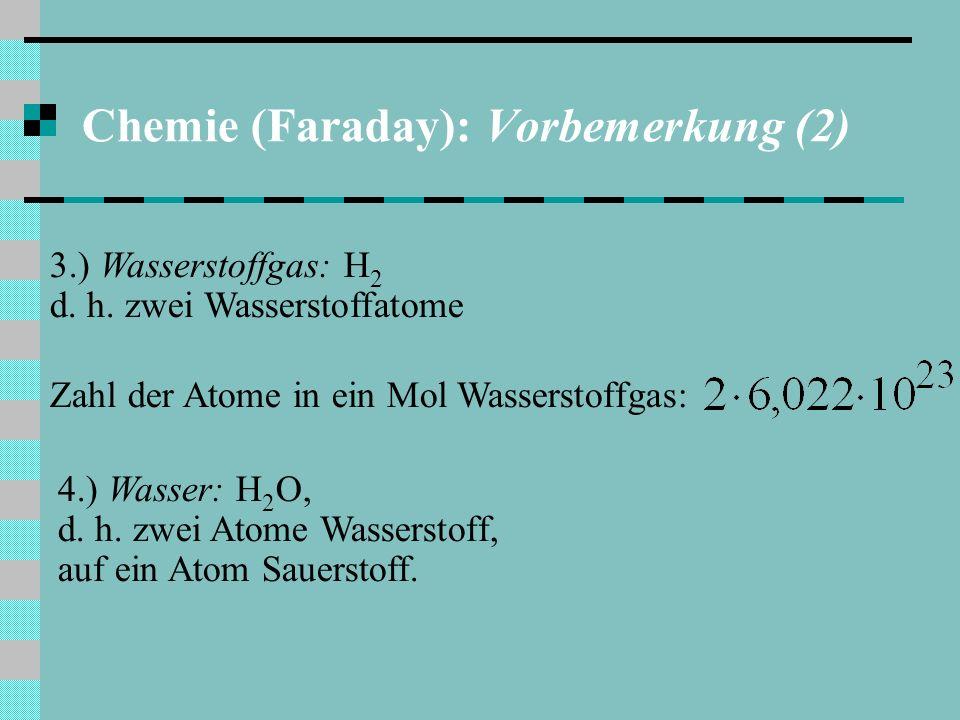 Chemie (Faraday): Vorbemerkung (2) 3.) Wasserstoffgas: H 2 d.