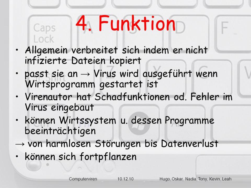 4. Funktion Allgemein verbreitet sich indem er nicht infizierte Dateien kopiert passt sie an Virus wird ausgeführt wenn Wirtsprogramm gestartet ist Vi