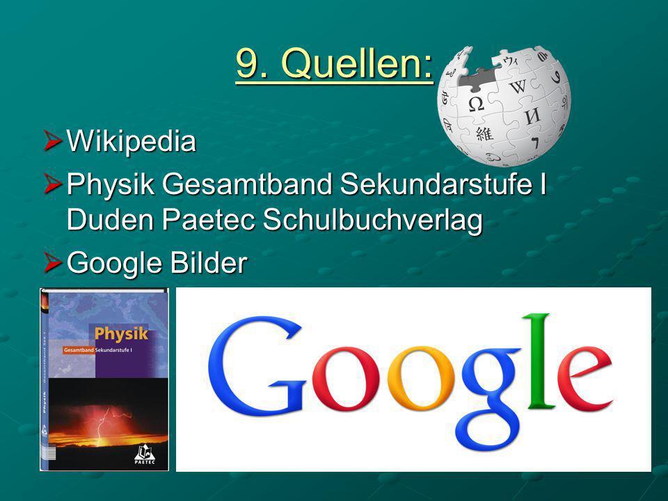 9. Quellen: Wikipedia Wikipedia Physik Gesamtband Sekundarstufe I Duden Paetec Schulbuchverlag Physik Gesamtband Sekundarstufe I Duden Paetec Schulbuc
