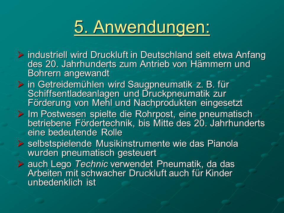 5. Anwendungen: industriell wird Druckluft in Deutschland seit etwa Anfang des 20. Jahrhunderts zum Antrieb von Hämmern und Bohrern angewandt industri