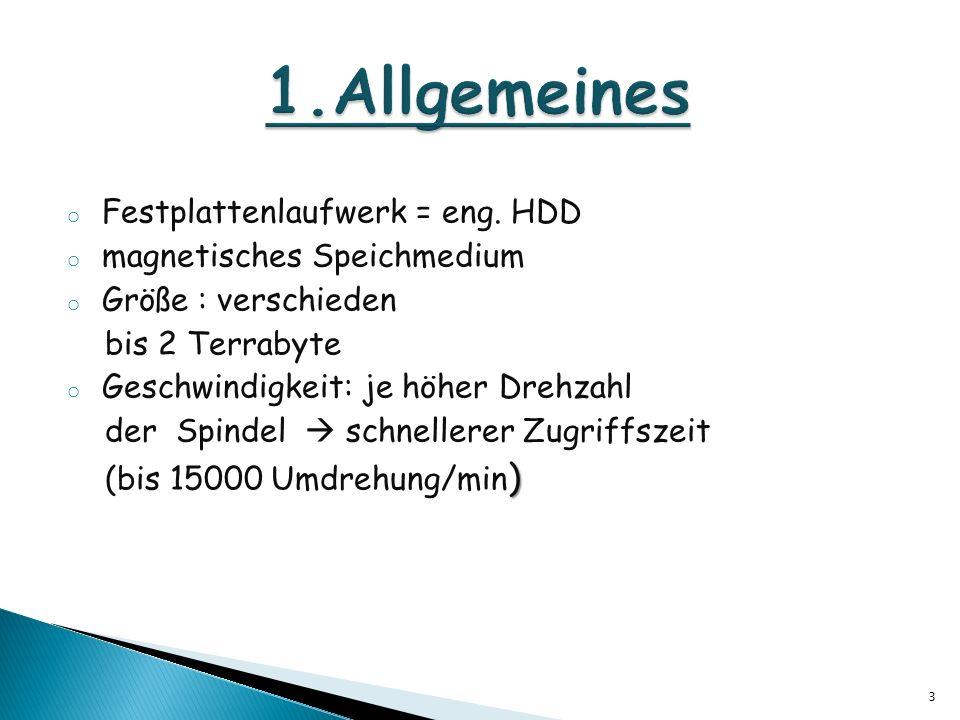 o Festplattenlaufwerk = eng. HDD o magnetisches Speichmedium o Größe : verschieden bis 2 Terrabyte o Geschwindigkeit: je höher Drehzahl der Spindel sc