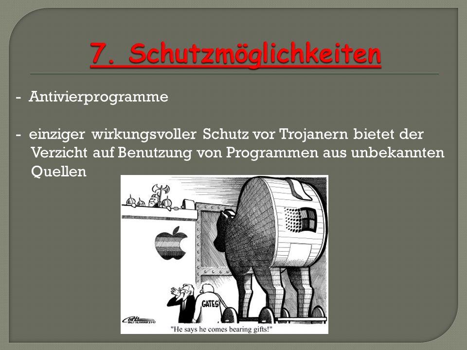 - Antivierprogramme - einziger wirkungsvoller Schutz vor Trojanern bietet der Verzicht auf Benutzung von Programmen aus unbekannten Quellen
