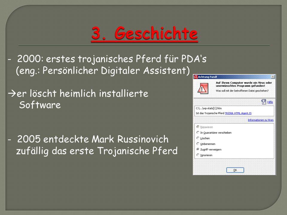 - 2000: erstes trojanisches Pferd für PDAs (eng.: Persönlicher Digitaler Assistent) er löscht heimlich installierte Software - 2005 entdeckte Mark Rus