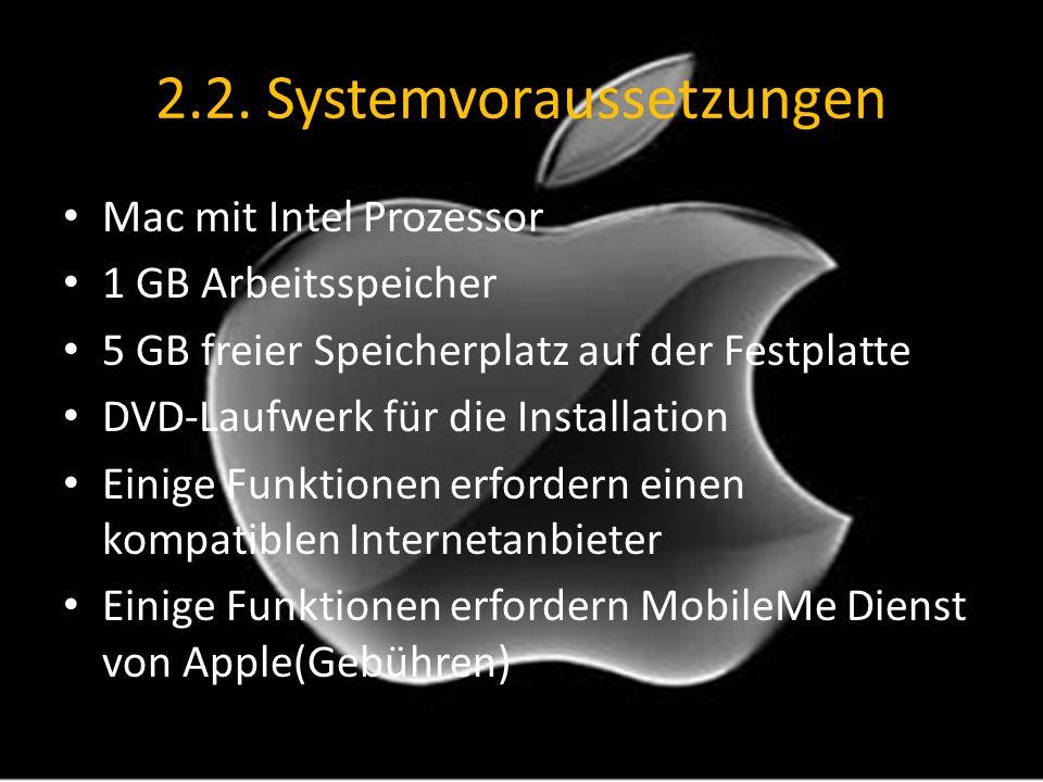 2.2. Systemvoraussetzungen Mac mit Intel Prozessor 1 GB Arbeitsspeicher 5 GB freier Speicherplatz auf der Festplatte DVD-Laufwerk für die Installation