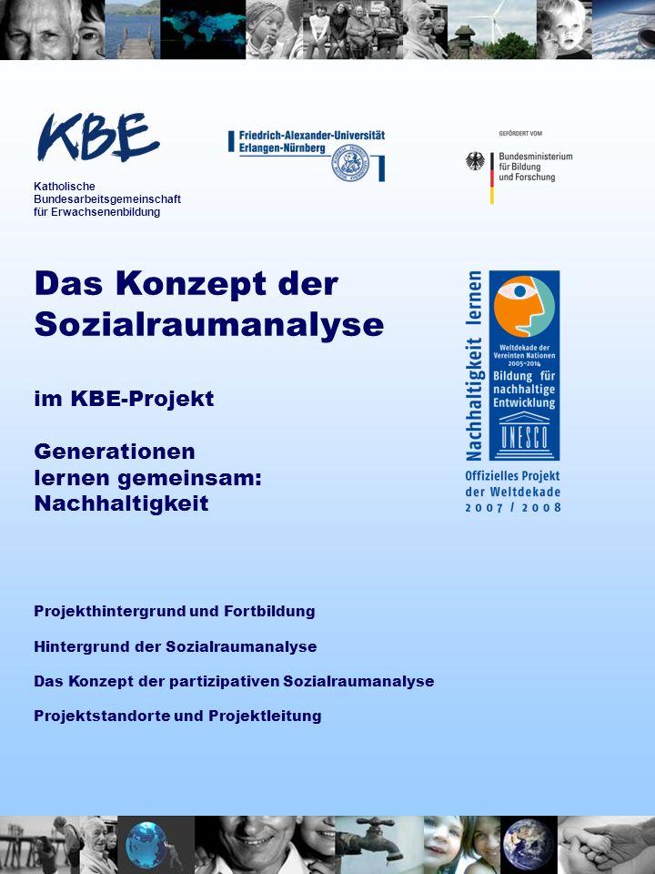 Das Konzept der Sozialraumanalyse im KBE-Projekt Generationen lernen gemeinsam: Nachhaltigkeit Projekthintergrund und Fortbildung Hintergrund der Sozi