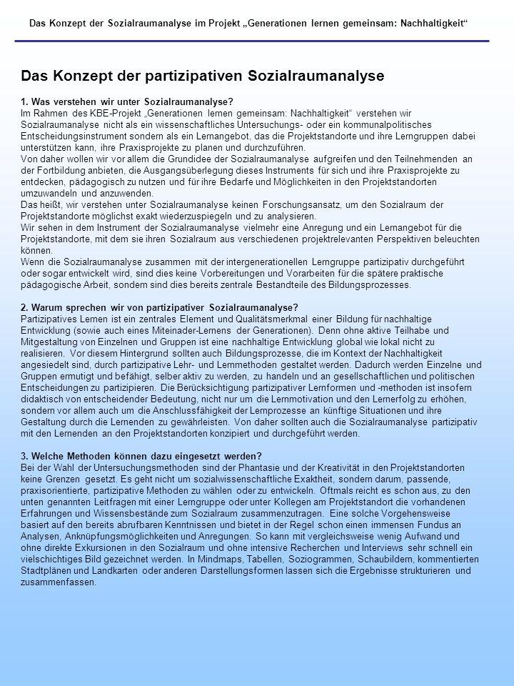 Das Konzept der Sozialraumanalyse im Projekt Generationen lernen gemeinsam: Nachhaltigkeit Das Konzept der partizipativen Sozialraumanalyse 1. Was ver