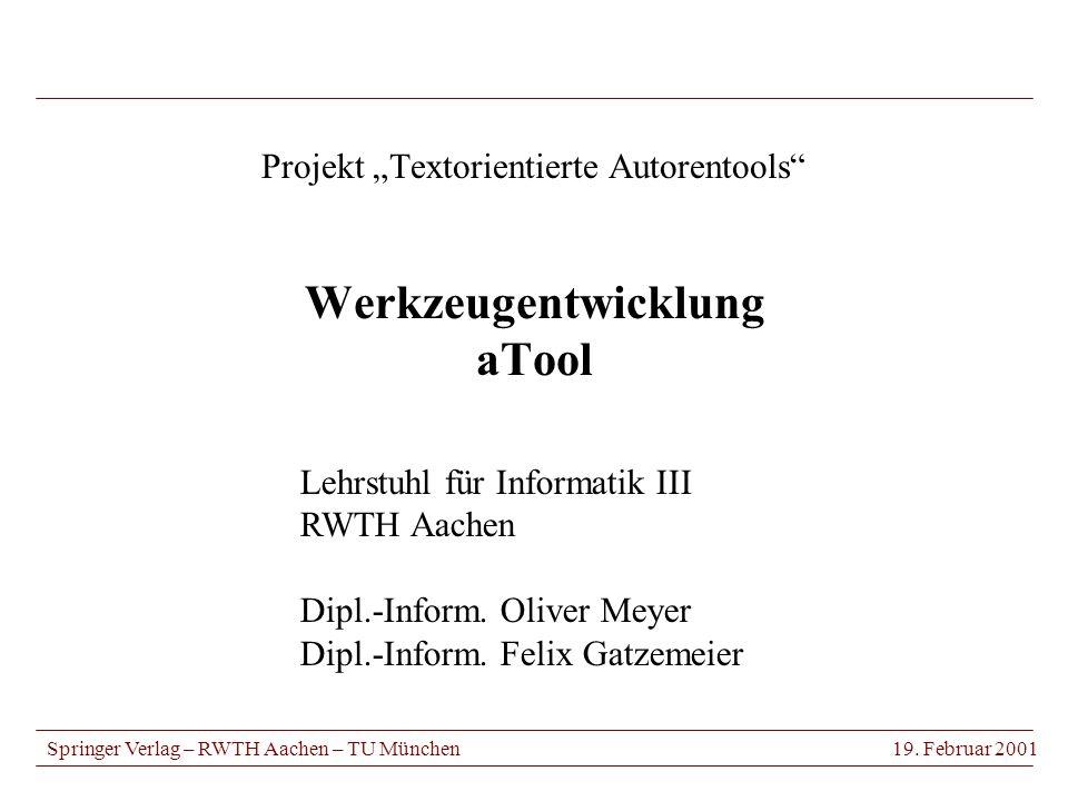 Projekt Textorientierte Autorentools Werkzeugentwicklung aTool Springer Verlag – RWTH Aachen – TU München19.