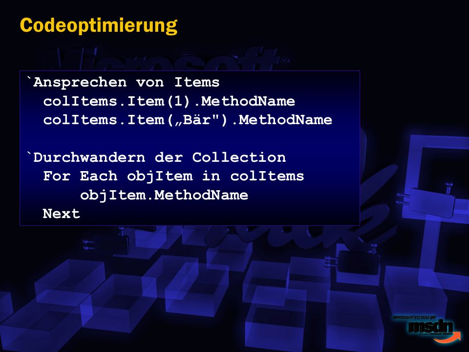 Codeoptimierung `Ansprechen von Items colItems.Item(1).MethodName colItems.Item(Bär ).MethodName `Durchwandern der Collection For Each objItem in colItems objItem.MethodName Next