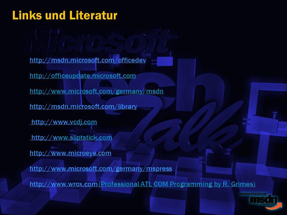 Links und Literatur http://msdn.microsoft.com/officedev http://msdn.microsoft.com/officedev http://officeupdate.microsoft.com http://www.microsoft.com/germany/msdn http://msdn.microsoft.com/library http://www.vcdj.com http://www.sliptstick.com http://www.microeye.com http://www.microsoft.com/germany/mspress http://www.wrox.com (Professional ATL COM Programming by R.