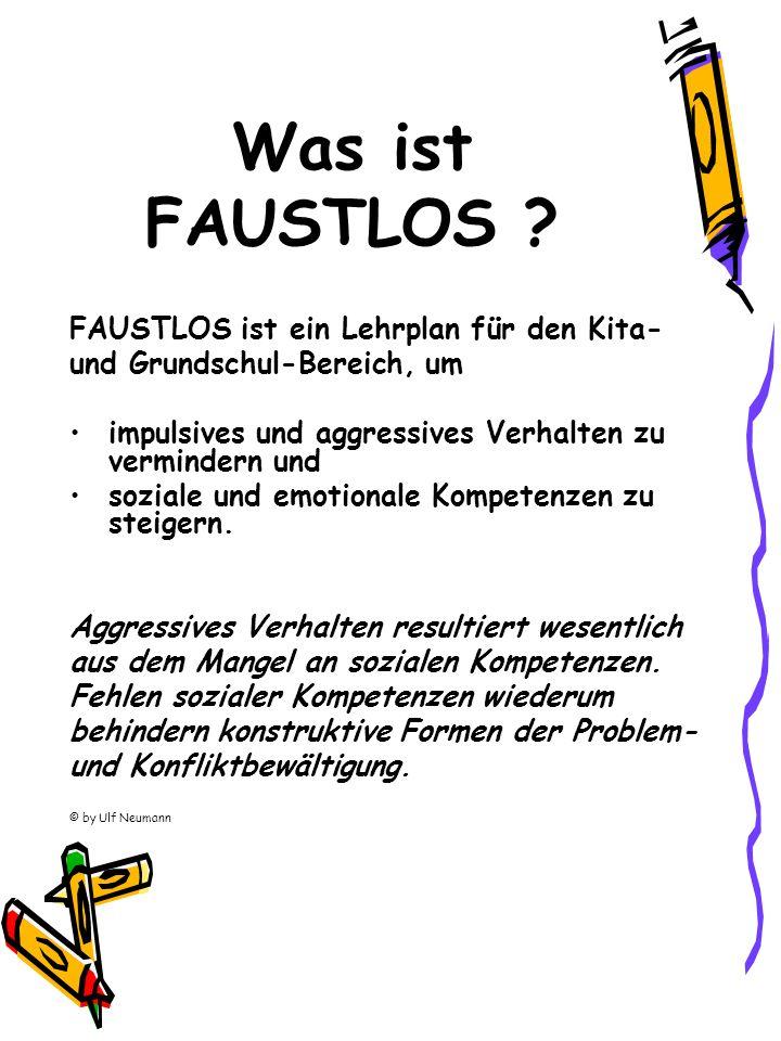 Was ist FAUSTLOS ? FAUSTLOS ist ein Lehrplan für den Kita- und Grundschul-Bereich, um impulsives und aggressives Verhalten zu vermindern und soziale u
