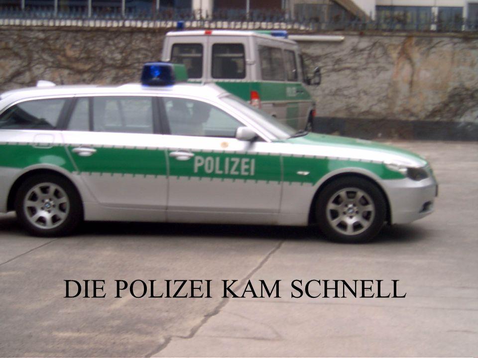 POLIZEI, KOMMEN SIE SCHNELL !!