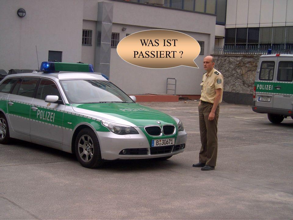 DIE POLIZEI KAM SCHNELL