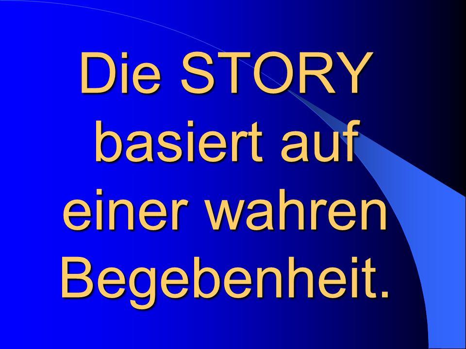 Die STORY basiert auf einer wahren Begebenheit.