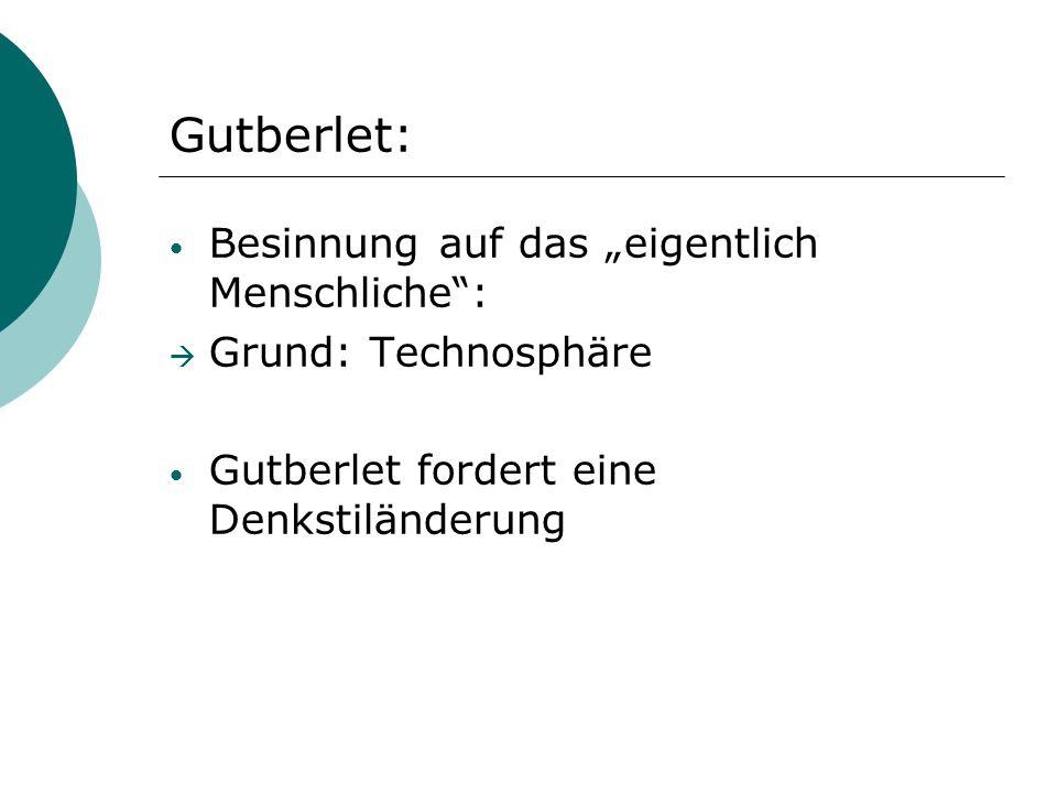Gutberlet: Besinnung auf das eigentlich Menschliche: Grund: Technosphäre Gutberlet fordert eine Denkstiländerung